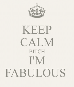 keep-calm-bitch-i-m-fabulous-10